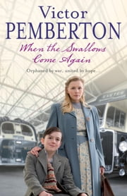 When the Swallows Come Again - Orphaned by war, united by hope… ebook by Victor Pemberton
