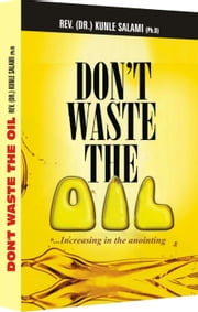 Dont waste the Oil ebook by Dr. Kunle Salami