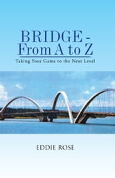 BRIDGE - From A to Z - Taking Your Game to the Next Level ebook by EDDIE ROSE