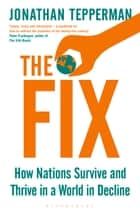The Fix - How Nations Survive and Thrive in a World in Decline ebook by Managing Editor Jonathan Tepperman