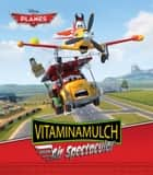 Planes: Vitaminamulch Air Spectacular ebook by Disney Book Group, Liz Marsham, Megan Roth