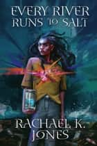 Every River Runs to Salt ebook by Rachael K. Jones