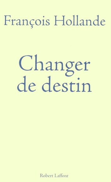 Changer de destin ebook by François HOLLANDE