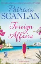 Foreign Affairs - A Novel ebook by Patricia Scanlan