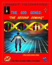 The God Genes: THE SECOND COMING - The story of God's other two sons. ebook by robert richard charpentier