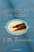 Aspects of the Novel eBook by E. M. Forster