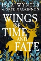 Wings of Time and Fate ebook by Isla Wynter, Skye MacKinnon