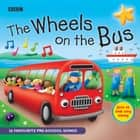 The Wheels On The Bus - Favourite Nursery Rhymes audiobook by BBC, Various
