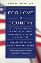 For Love of Country - What Our Veterans Can Teach Us About Citizenship, Heroism, and Sacrifice ebook by Howard Schultz, Rajiv Chandrasekaran