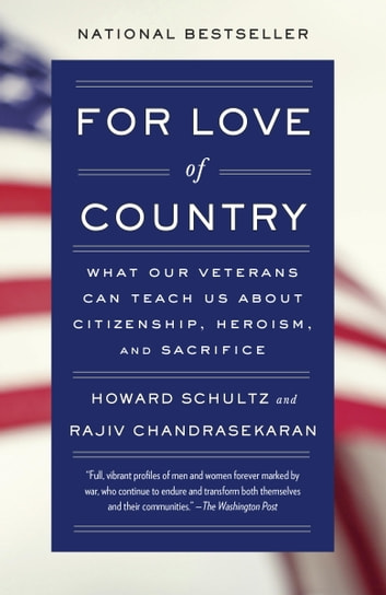 For Love of Country - What Our Veterans Can Teach Us About Citizenship, Heroism, and Sacrifice ebook by Howard Schultz,Rajiv Chandrasekaran