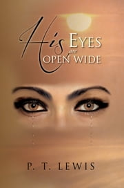 His Eyes Are Open Wide ebook by P.T. Lewis