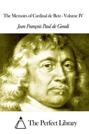 The Memoirs of Cardinal de Retz - Volume IV ebook by Jean François Paul de Gondi