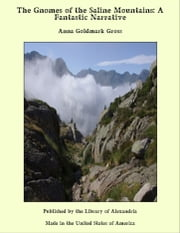 The Gnomes of the Saline Mountains: A Fantastic Narrative ebook by Anna Goldmark Gross