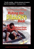 Riding the Dragon's Back: The Great Race to Run the Wild Yangtze ebook by Richard Bangs