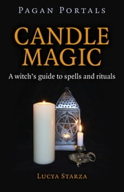 Pagan Portals - Candle Magic - A Witch's Guide to Spells and Rituals ebook by Lucya Starza