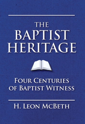 The Baptist Heritage ebook by H. Leon McBeth