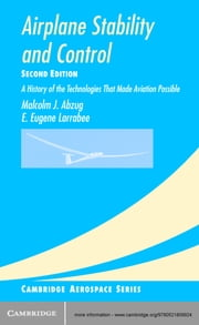 Airplane Stability and Control - A History of the Technologies that Made Aviation Possible ebook by Malcolm J. Abzug,E. Eugene Larrabee