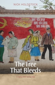 The Tree That Bleeds - A Uighur Town on the Edge ebook by Holdstock, Nick