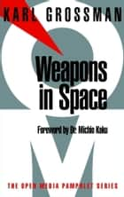 Weapons in Space ebook by Karl Grossman,Michio Kaku