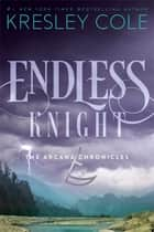 Endless Knight - The Arcana Chronicles Book 2 ebook by Kresley Cole