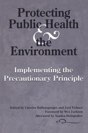Protecting Public Health and the Environment - Implementing The Precautionary Principle ebook by Wes Jackson,Carolyn Raffensperger,Joel Tickner,Wes Jackson