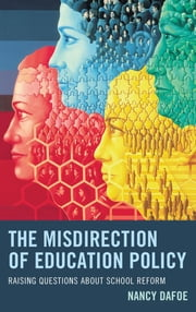 The Misdirection of Education Policy - Raising Questions about School Reform ebook by Nancy DaFoe