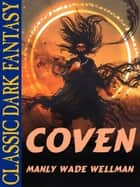 Coven ebook by Manly Wade Wellman, Karl Wurf