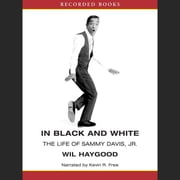 In Black and White - The Life of Sammy Davis Junior audiobook by Wil Haygood
