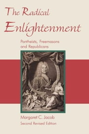 The Radical Enlightenment - Pantheists, Freemasons and Republicans ebook by Jacob, Margaret C.