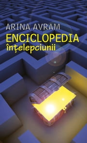 Enciclopedia înțelepciunii (Romanian edition) ebook by Arina Avram
