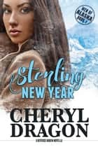 Sterling New Year - Men of Alaska, #1 ebook by Cheryl Dragon