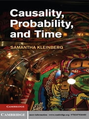 Causality, Probability, and Time ebook by Dr Samantha Kleinberg