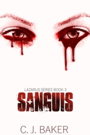 Sanguis (The Lazarus Series, Book Three) ebook by C. J. Baker
