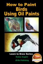 How to Paint Birds Using Oil Paints ebook by Rabia Saghir