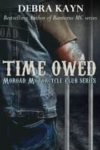 Time Owed - Moroad Motorcycle Club ebook by Debra Kayn