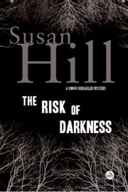 The Risk of Darkness - A Simon Serrailler Mystery ebook by Susan Hill