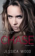 The Chase, Volume 2 - The Chase, #2 ebook by Jessica Wood