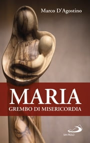 Maria, grembo di misericordia ebook by Marco D'Agostino