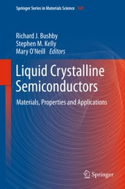 Liquid Crystalline Semiconductors - Materials, properties and applications ebook by Richard J. Bushby,Stephen M. Kelly,Mary O'Neill