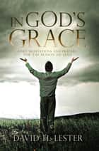 In God's Grace - Daily Meditations and Prayers for the Season of Lent ebook by David H. Lester
