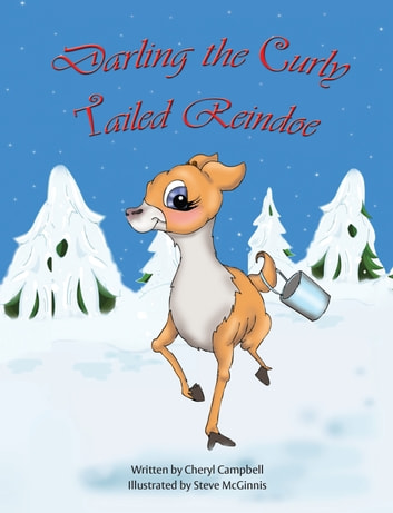 Darling The Curly Tailed Reindoe - The Continuing Adventures of Darling the Curly Tailed Reindoe ebook by Cheryl Campbell