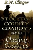 Stockton County Cowboys Book 1: Chasing Cowboys ebook by R.W. Clinger