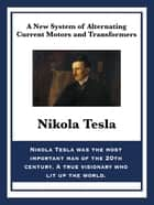 A New System of Alternating Current Motors and Transformers ebook by Nikola Tesla