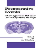 Preoperative Events - Their Effects on Behavior Following Brain Damage ebook by Jay Schulkin