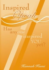 Inspired by Oprah - Has anyone inspired you yet? ebook by Hannah Kumi
