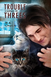 Trouble Comes in Threes ebook by M.A. Church