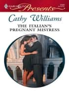 The Italian's Pregnant Mistress ebook by Cathy Williams