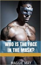 Who is the Face in the Mask? ebook by Maggie May