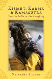 Kismet, Karma & Kamasutra - Survive India or Die Laughing ebook by Narendra Simone