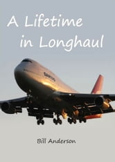 A Lifetime in Longhaul - Qantas Pilot Flying Stories ebook by Bill Anderson